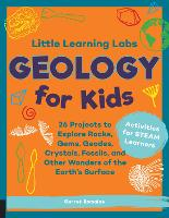 Little Learning Labs: Geology for Kids, abridged paperback edition: Volume 7: 26 Projects to Explore Rocks, Gems, Geodes, Crystals, Fossils, and Other Wonders of the Earth's Surface; Activities for STEAM Learners - Little Learning Labs (Paperback)