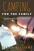 Camping for the Family Planning the Ultimate Camping Trip (Paperback)