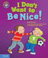 I Don't Want to Be Nice!: A Book about Showing Kindness - Our Emotions and Behavior (Hardback)
