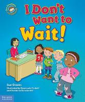 I Don't Want to Wait!: A Book about Being Patient - Our Emotions and Behavior (Hardback)
