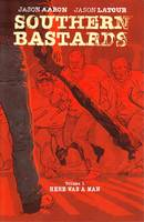 Southern Bastards Volume 1: Here Was a Man (Paperback)