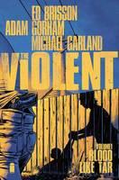 The Violent Volume 1: Blood Like Tar (Paperback)