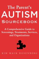 The Parent's Autism Sourcebook: A Comprehensive Guide to Screenings, Treatments, Services, and Organizations (Paperback)