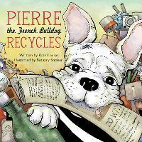 Pierre the French Bulldog Recycles (Hardback)