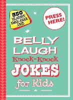 Belly Laugh Knock-Knock Jokes for Kids: 350 Hilarious Knock-Knock Jokes (Hardback)