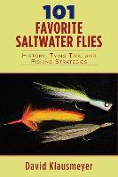 101 Favorite Saltwater Flies: History, Tying Tips, and Fishing Strategies (Paperback)