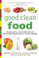 Good Clean Food: Shopping Smart to Avoid GMOs, rBGH, and Products That May Cause Cancer and Other Diseases (Paperback)