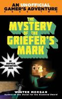 The Mystery of the Griefer's Mark: An Unofficial Gamer's Adventure, Book Two - An Unofficial Gamer's Adventure (Paperback)