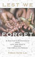 Lest We Forget: A Doctor's Experience with Life and Death During the Ebola Outbreak (Paperback)