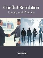Conflict Resolution: Theory and Practice (Hardback)