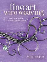 Fine Art Wire Weaving: Weaving Techniques for Stunning Jewelry Designs (Paperback)