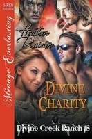 Divine Charity [Divine Creek Ranch 18] (Siren Publishing Menage Everlasting) (Paperback)