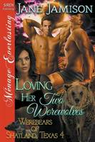 Loving Her Two Werewolves [Werebears of Shatland, Texas 4] (Siren Publishing Menage Everlasting) (Paperback)