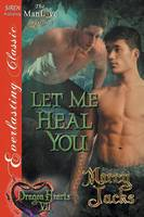 Let Me Heal You [Dragon Hearts 7] (Siren Publishing Everlasting Classic Manlove) (Paperback)