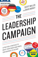 The Leadership Campaign: 10 Political Strategies to Win at Your Career and Propel Your Business to Victory (Paperback)