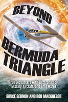 Beyond the Bermuda Triangle: True Encounters with Electronic Fog, Missing Aircraft, and Time Warps (Paperback)