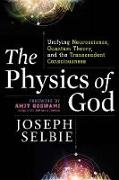 The Physics of God: Unifying Quantum Physics, Consciousness, M-Theory, Heaven, Neuroscience and Transcendence (Paperback)