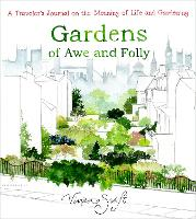 Gardens of Awe and Folly: A Traveler's Journal on the Meaning of Life and Gardening (Hardback)