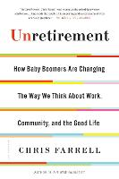 Unretirement: How Baby Boomers are Changing the Way We Think About Work, Community, and the Good Life (Paperback)