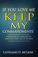 If You Love Me Keep My Commandments: Compilation of Commands on Christian Living and on Worship (Paperback)