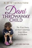 Dani: Throwaway Child: The True Story of Dani's Journey from Abuse to Freedom (Paperback)
