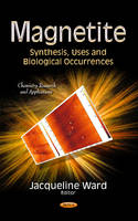 Magnetite: Synthesis, Uses and Biological Occurrences (Hardback)