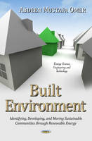 Built Environment: Identifying, Developing & Moving Sustainable Communities Through Renewable Energy (Hardback)