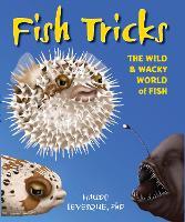 Fish Tricks: The Wild and Wacky World of Fish (Hardback)