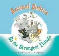 Animal Babies Do the Strangest Things (Hardback)