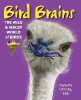 Bird Brains: The Wild & Wacky World of Birds (Hardback)