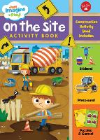 Just Imagine & Play! On the Site: Sticker & press-out activity book - Just Imagine & Play! (Paperback)