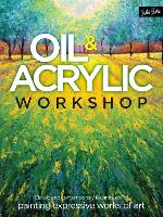 Oil & Acrylic Workshop: Classic and contemporary techniques for painting expressive works of art (Paperback)