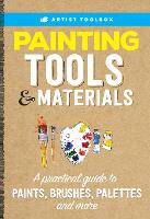 Artist Toolbox: Painting Tools & Materials: A practical guide to paints, brushes, palettes and more - Artist Toolbox (Paperback)