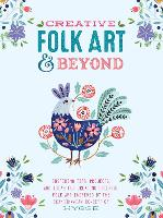 Creative Folk Art and Beyond: Inspiring tips, projects, and ideas for creating cheerful folk art inspired by the Scandinavian concept of hygge - Creative...and Beyond (Paperback)