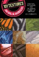 101 Textures in Oil and Acrylic: Practical techniques for rendering a variety of surfaces - 101 Textures (Paperback)