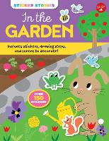Sticker Stories: In the Garden: Includes stickers, drawing steps, and scenes to decorate! Over 150 Stickers - Sticker Stories (Paperback)