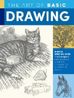 The Art of Basic Drawing: Simple step-by-step techniques for drawing a variety of subjects in graphite pencil - Collector's Series (Paperback)