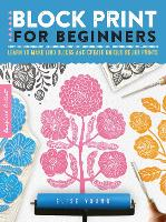 Block Print for Beginners: Volume 2: Learn to make lino blocks and create unique relief prints - Inspired Artist (Paperback)