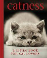 CATNESS: A Little Book for Cat Lovers (Hardback)