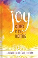JOY COMES IN THE MORNING DEVOTIONAL: 60 Devotions to Start Your Day (Hardback)