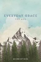 EVERYDAY GRACE FOR MEN: 60 Devotions (Hardback)