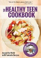 Healthy Teen Cookbook: Around the World in 80 Fantastic Recipes (Paperback)
