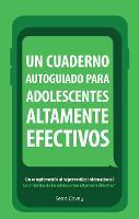 Un Cuaderno Autoguiado Para Adolescentes Altamente Efectivos: Un Complemento al Superventas Internacional Los 7 Habitos de los Adolescentes Altamente Efectivos (Paperback)