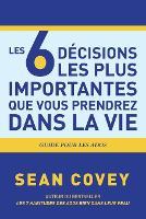 Les 6 Decisions les plus Importantes que Vous Prendrez Dans la Vie (Paperback)