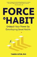 Force of Habit: Unleash Your Power By Developing Great Habits (Paperback)