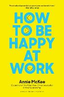 How to Be Happy at Work: The Power of Purpose, Hope, and Friendship (Hardback)