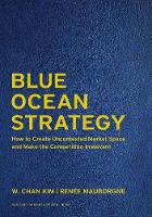 Blue Ocean Strategy, Expanded Edition: How to Create Uncontested Market Space and Make the Competition Irrelevant (Hardback)
