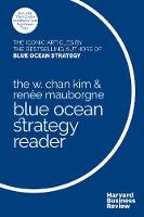 The W. Chan Kim and Renee Mauborgne Blue Ocean Strategy Reader: The iconic articles by bestselling authors W. Chan Kim and Renee Mauborgne (Hardback)