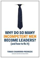 Why Do So Many Incompetent Men Become Leaders?: (And How to Fix It) (Hardback)