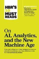 "HBR's 10 Must Reads on AI, Analytics, and the New Machine Age: (with bonus article ""Why Every Company Needs an Augmented Reality Strategy"" by Michael E. Porter and James E. Heppelmann) (Paperback)"